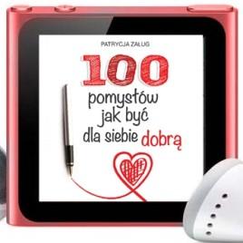 """Audiobook """"100 pomysłów jak być dla siebie dobrą"""""""